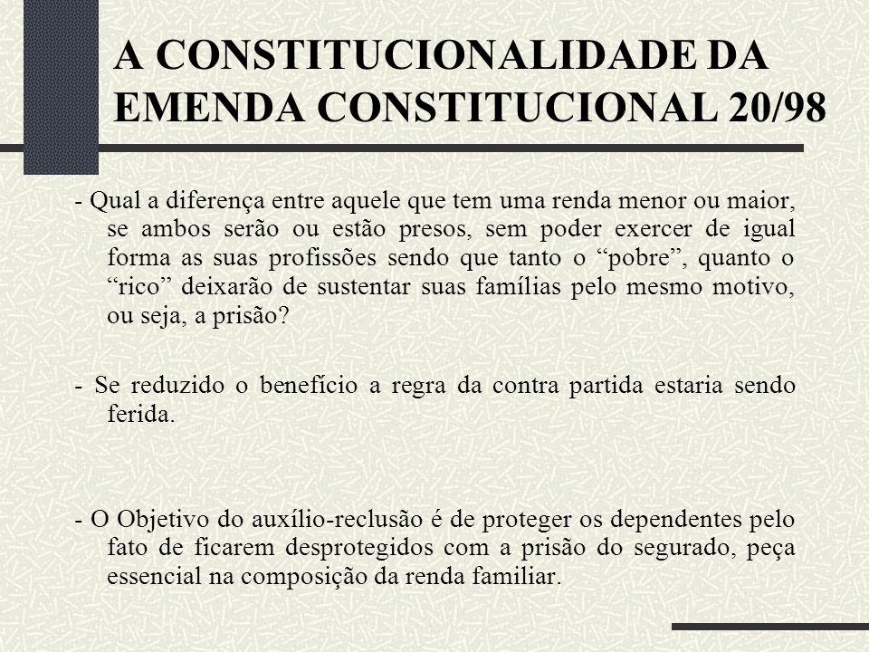 A CONSTITUCIONALIDADE DA EMENDA CONSTITUCIONAL 20/98 - Mas quando e Emenda 20/98 diminui o leque do recebimento do auxílio- reclusão, dando a possibil