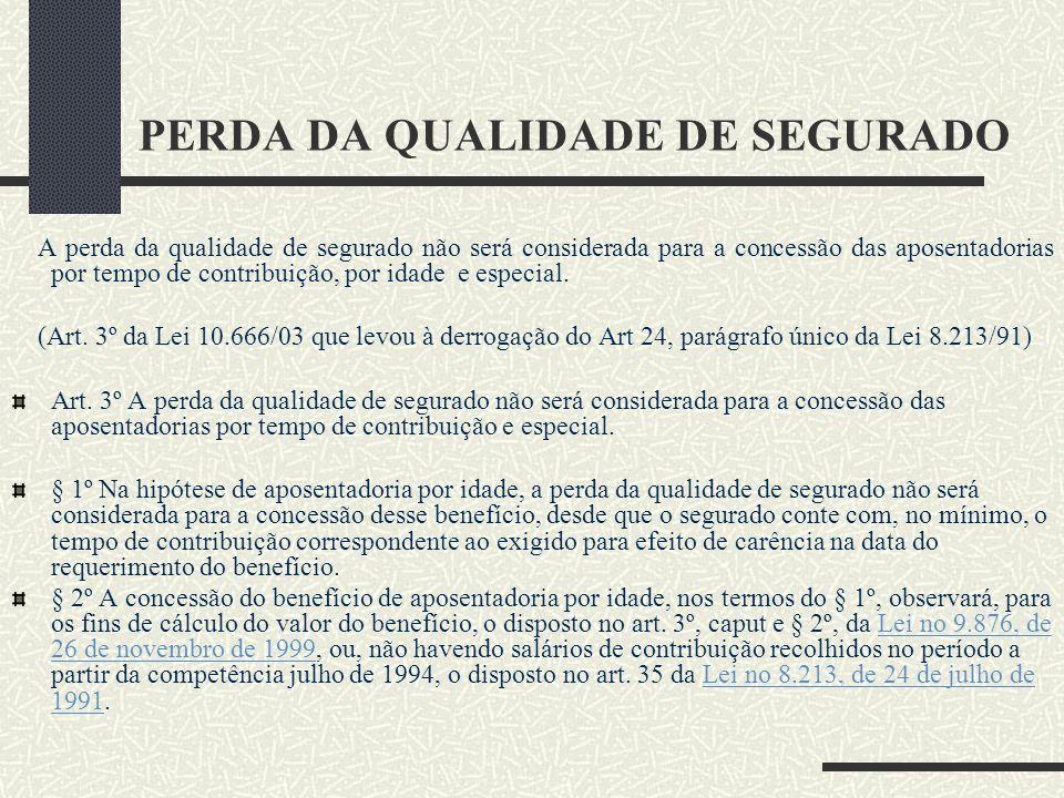 Nova Filiação - até o advento da Lei 10.666, de 08.05.03, caso ocorresse a perda da qualidade de segurado, as contribuições anteriores a essa data só