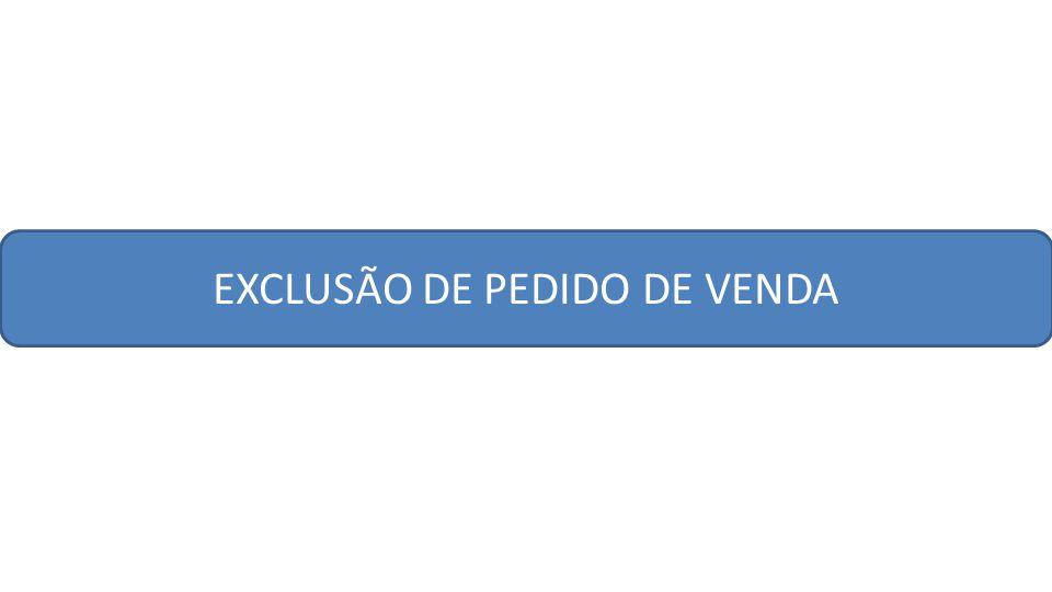 EXCLUSÃO DE PEDIDO DE VENDA