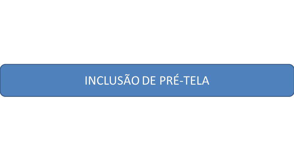 INCLUSÃO DE PRÉ-TELA