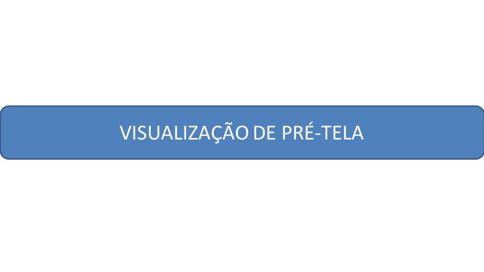VISUALIZAÇÃO DE PRÉ-TELA