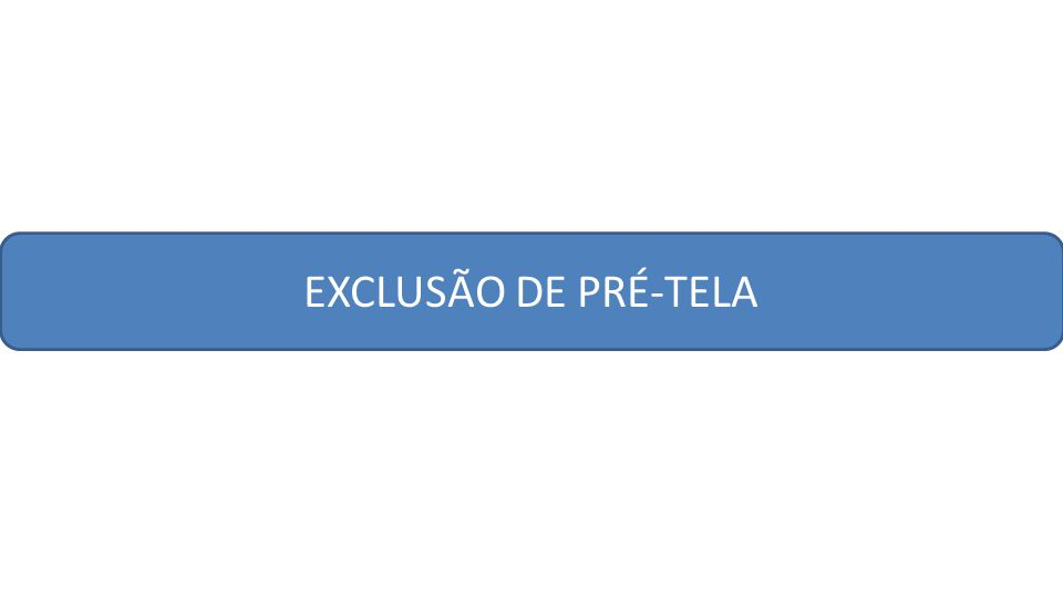 EXCLUSÃO DE PRÉ-TELA