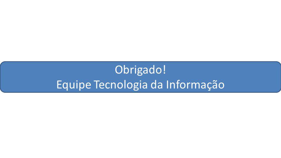 Obrigado! Equipe Tecnologia da Informação