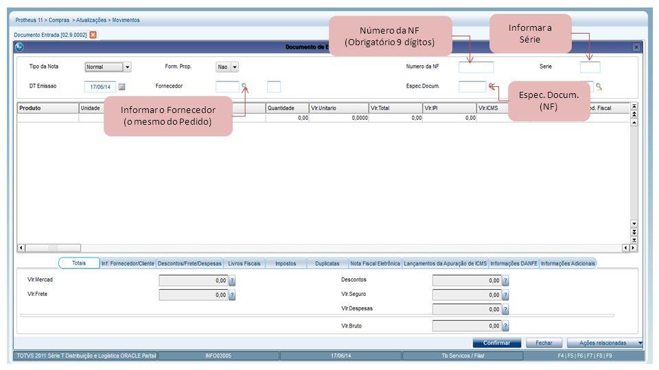 Número da NF (Obrigatório 9 dígitos) Informar a Série Informar o Fornecedor (o mesmo do Pedido) Espec. Docum. (NF)