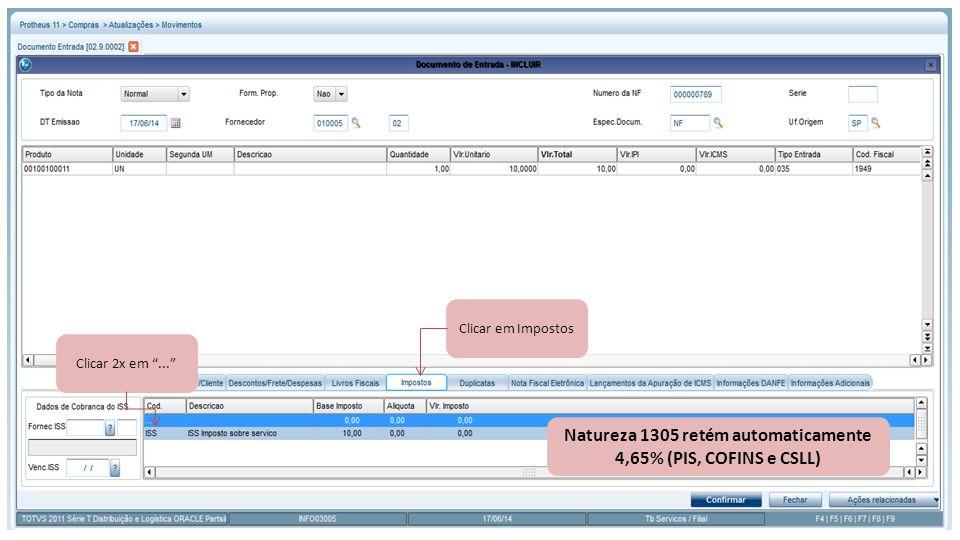 Clicar em Impostos Clicar 2x em ... Natureza 1305 retém automaticamente 4,65% (PIS, COFINS e CSLL)
