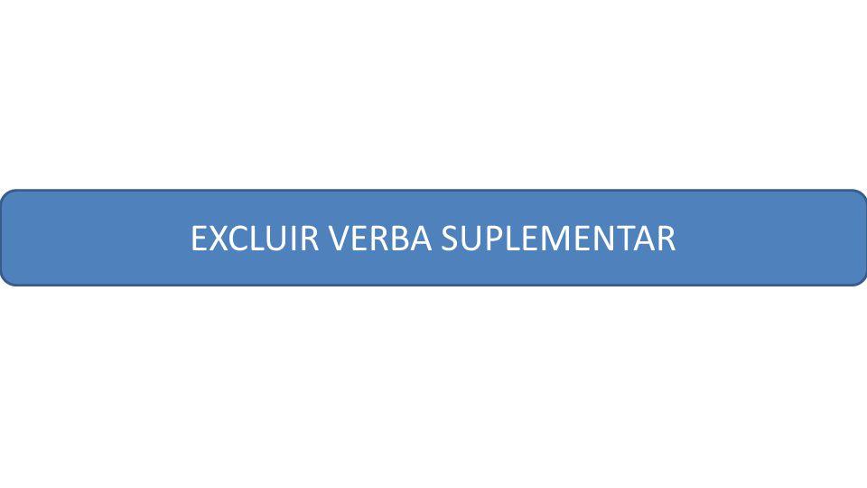 EXCLUIR VERBA SUPLEMENTAR