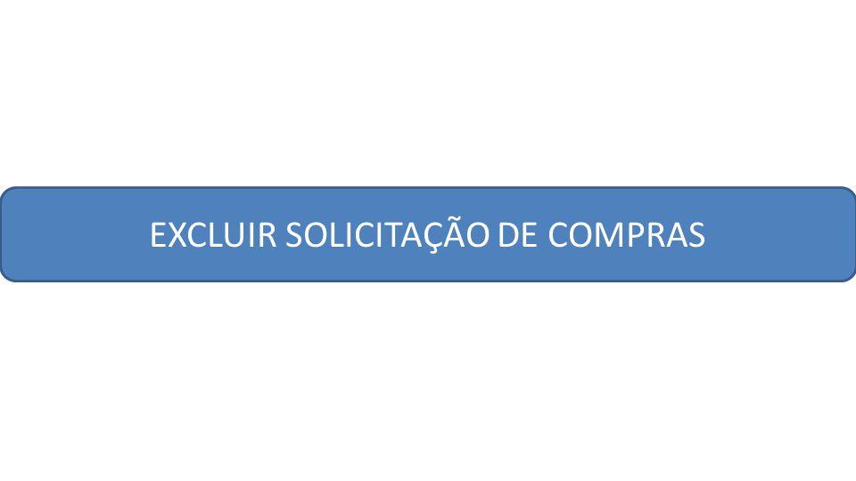 EXCLUIR SOLICITAÇÃO DE COMPRAS