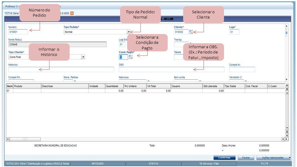Número do Pedido Tipo de Pedido: Normal Informar o Histórico Selecionar o Cliente Informar a OBS.