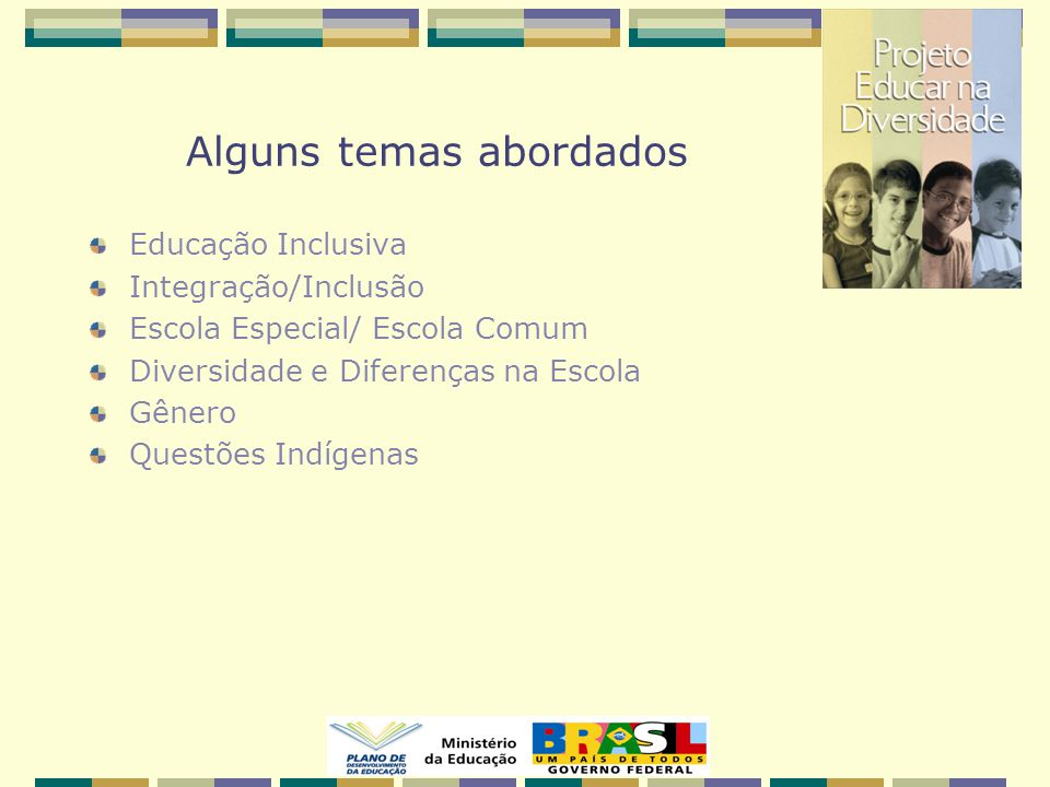 Alguns temas abordados Educação Inclusiva Integração/Inclusão Escola Especial/ Escola Comum Diversidade e Diferenças na Escola Gênero Questões Indígenas