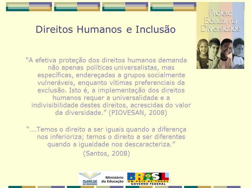 Direitos Humanos e Inclusão A efetiva proteção dos direitos humanos demanda não apenas políticas universalistas, mas específicas, endereçadas a grupos socialmente vulneráveis, enquanto vítimas preferenciais da exclusão.