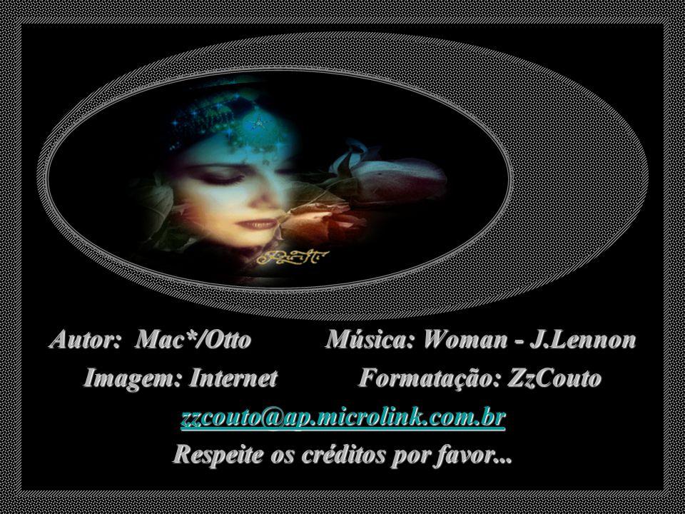 Autor: Mac*/Otto Música: Woman - J.Lennon Imagem: Internet Formatação: ZzCouto zzcouto@ap.microlink.com.br Respeite os créditos por favor...