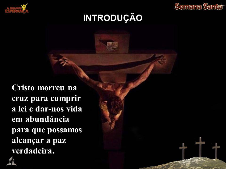 Cristo morreu na cruz para cumprir a lei e dar-nos vida em abundância para que possamos alcançar a paz verdadeira. INTRODUÇÃO