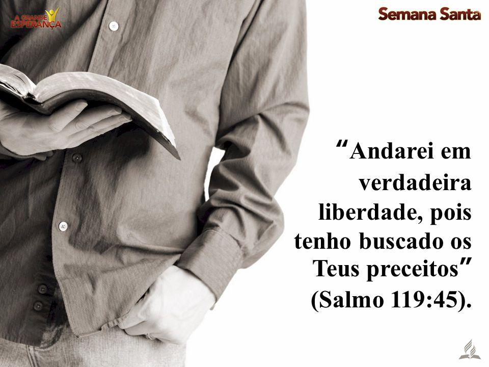 """""""Andarei em verdadeira liberdade, pois tenho buscado os Teus preceitos"""" (Salmo 119:45)."""