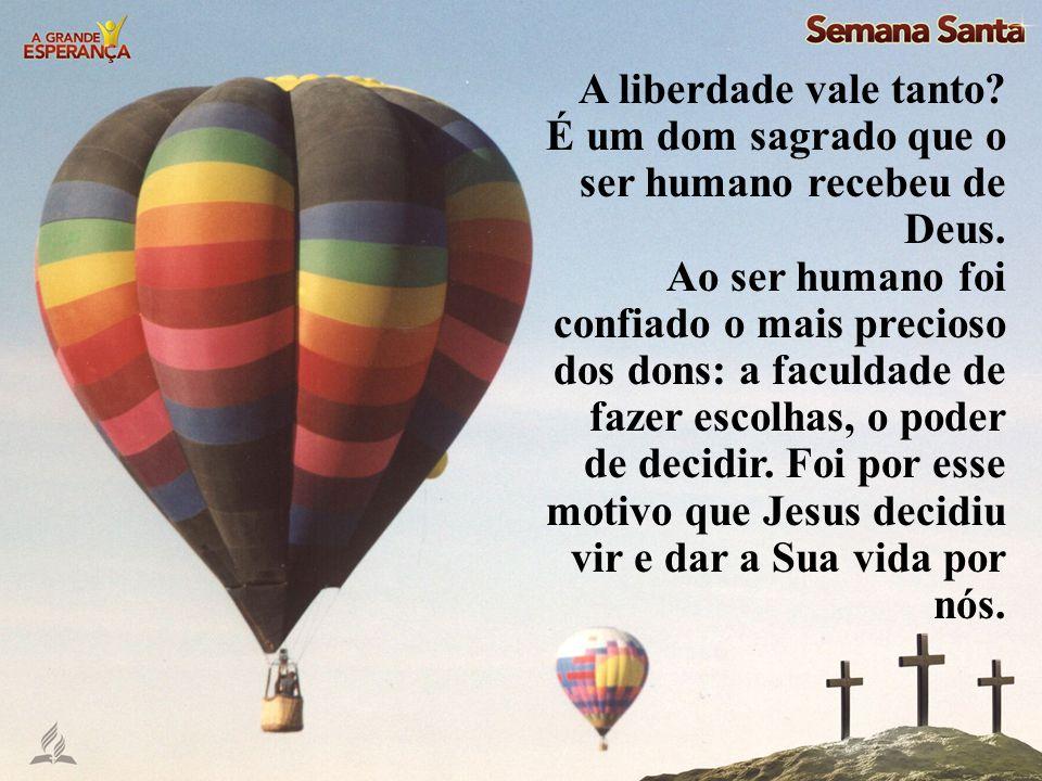 A liberdade vale tanto? É um dom sagrado que o ser humano recebeu de Deus. Ao ser humano foi confiado o mais precioso dos dons: a faculdade de fazer e