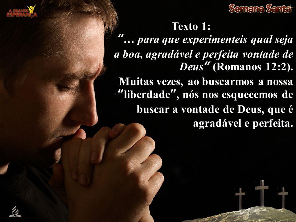 """Texto 1: """"… para que experimenteis qual seja a boa, agradável e perfeita vontade de Deus"""" (Romanos 12:2). Muitas vezes, ao buscarmos a nossa """"liberdad"""