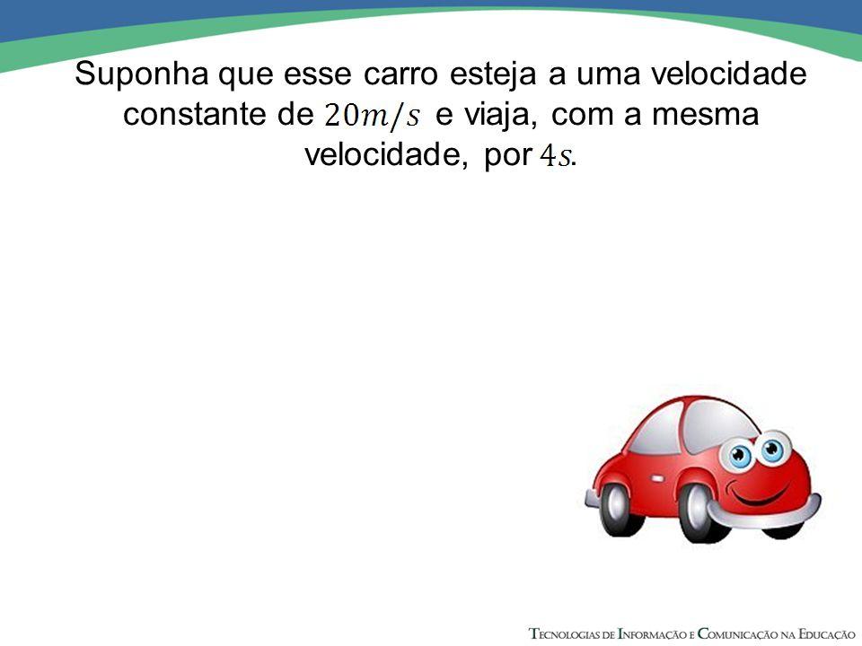 Suponha que esse carro esteja a uma velocidade constante de e viaja, com a mesma velocidade, por.
