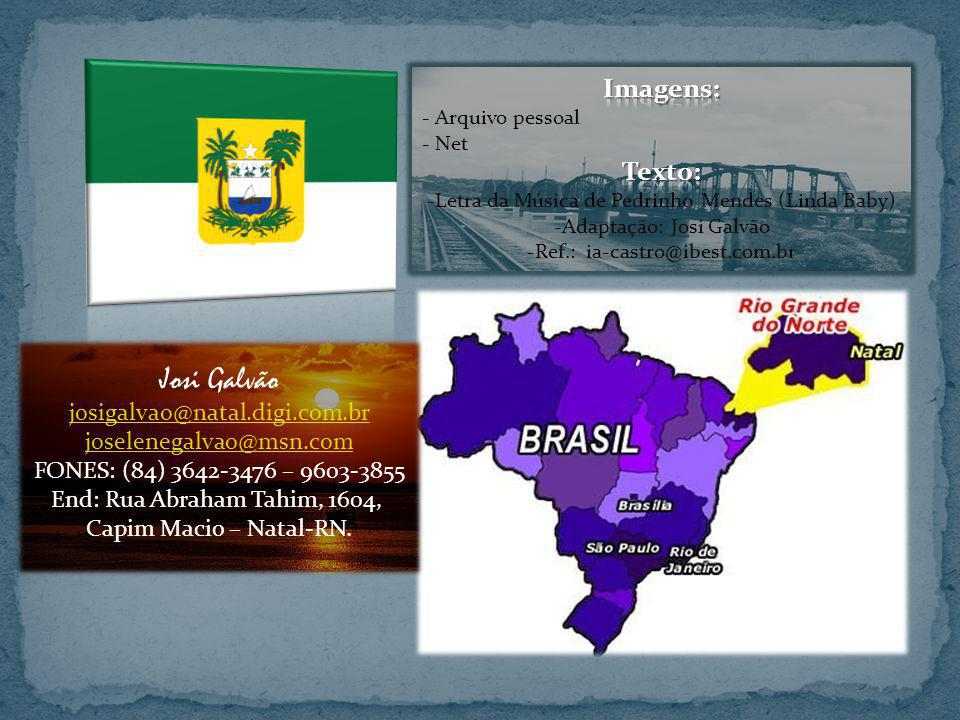 Josi Galvão josigalvao@natal.digi.com.br joselenegalvao@msn.com FONES: (84) 3642-3476 – 9603-3855 End: Rua Abraham Tahim, 1604, Capim Macio – Natal-RN