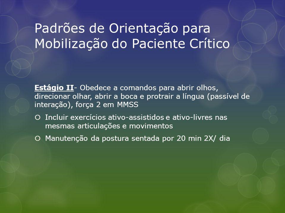 Padrões de Orientação para Mobilização do Paciente Crítico Estágio II- Obedece a comandos para abrir olhos, direcionar olhar, abrir a boca e protrair