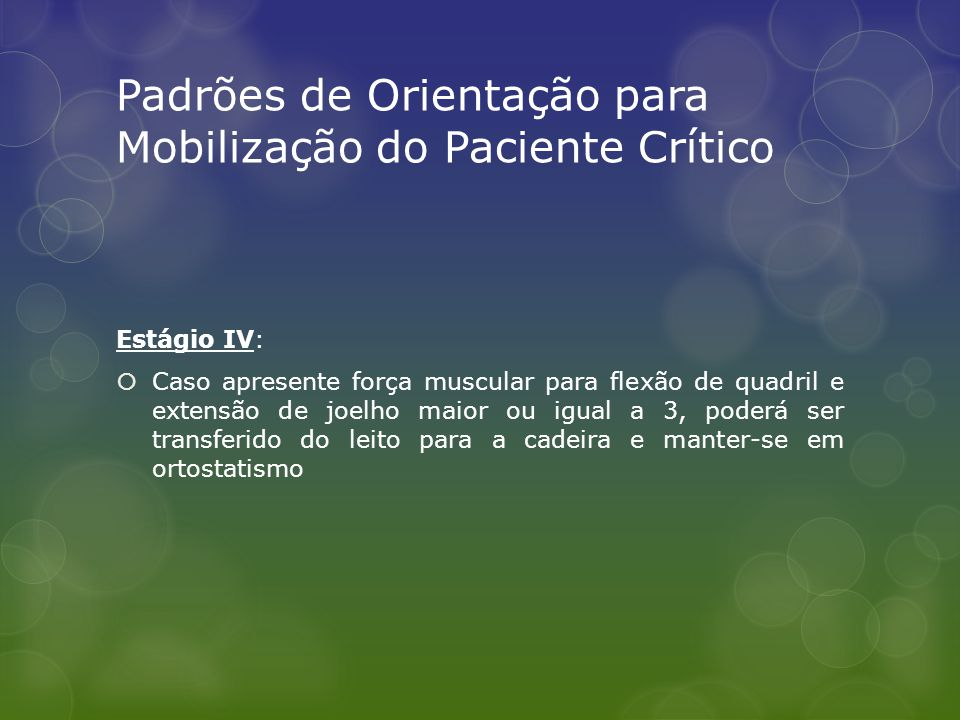 Padrões de Orientação para Mobilização do Paciente Crítico Estágio IV:  Caso apresente força muscular para flexão de quadril e extensão de joelho mai
