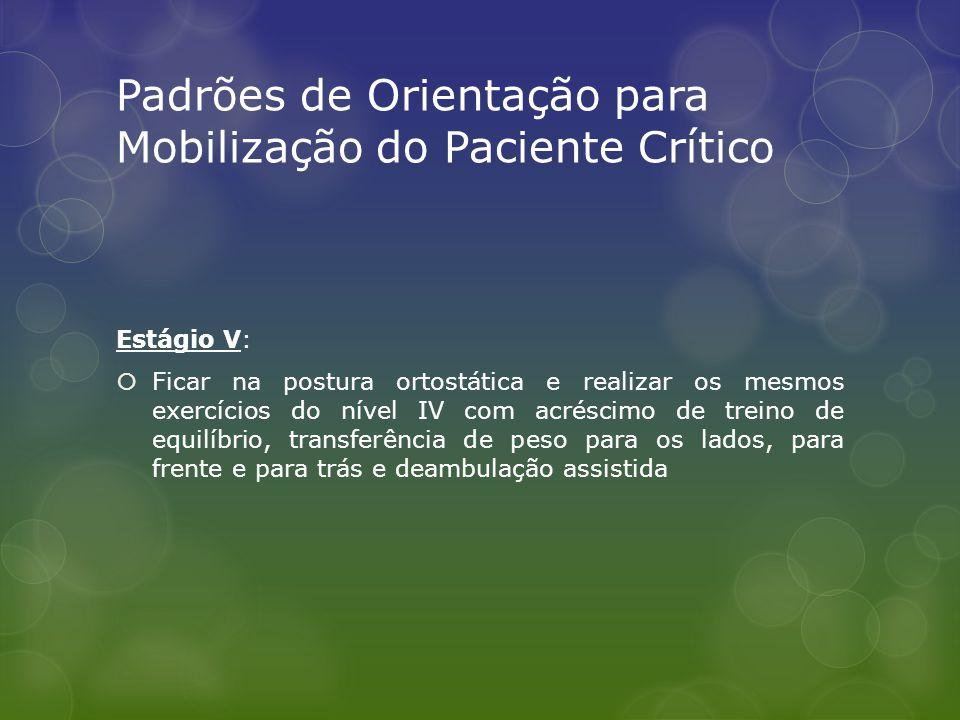 Padrões de Orientação para Mobilização do Paciente Crítico Estágio V:  Ficar na postura ortostática e realizar os mesmos exercícios do nível IV com a