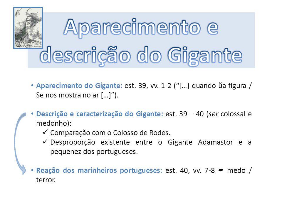 """Aparecimento do Gigante: est. 39, vv. 1-2 (""""[…] quando ũa figura / Se nos mostra no ar […]""""). Descrição e caracterização do Gigante: est. 39 – 40 (ser"""
