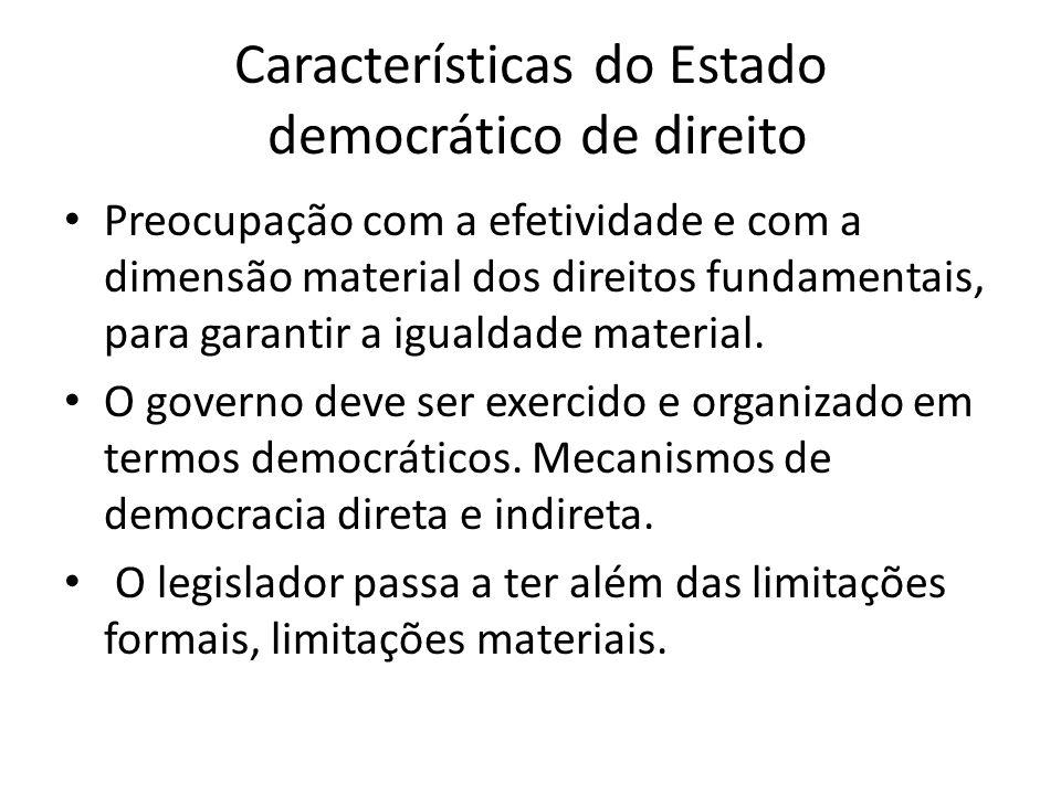 Características do Estado democrático de direito Preocupação com a efetividade e com a dimensão material dos direitos fundamentais, para garantir a igualdade material.