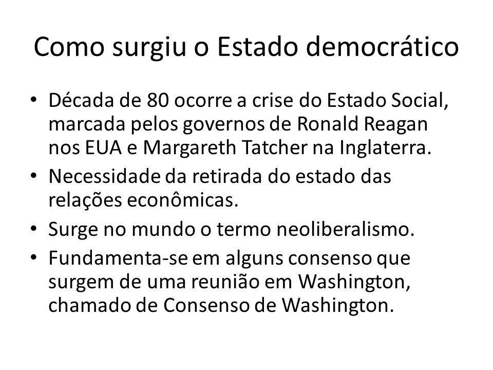 Como surgiu o Estado democrático Década de 80 ocorre a crise do Estado Social, marcada pelos governos de Ronald Reagan nos EUA e Margareth Tatcher na Inglaterra.