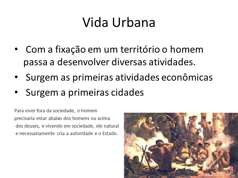Vida Urbana Com a fixação em um território o homem passa a desenvolver diversas atividades.