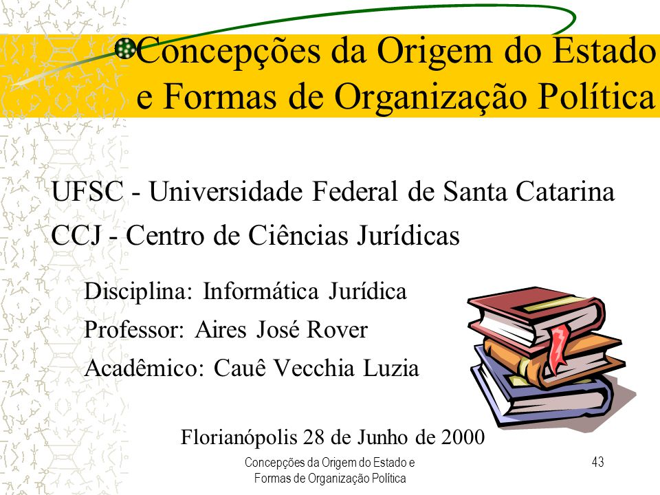 Concepções da Origem do Estado e Formas de Organização Política 43 Concepções da Origem do Estado e Formas de Organização Política UFSC - Universidade