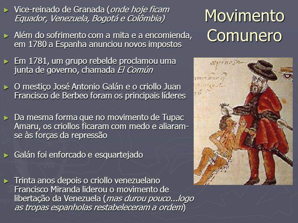 Movimento Comunero ► Vice-reinado de Granada (onde hoje ficam Equador, Venezuela, Bogotá e Colômbia) ► Além do sofrimento com a mita e a encomienda, e