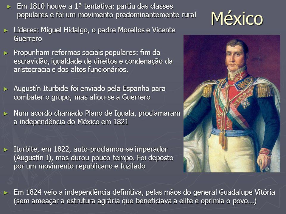 México ► Em 1810 houve a 1ª tentativa: partiu das classes populares e foi um movimento predominantemente rural ► Líderes: Miguel Hidalgo, o padre More