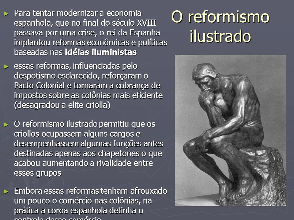 O reformismo ilustrado ► Para tentar modernizar a economia espanhola, que no final do século XVIII passava por uma crise, o rei da Espanha implantou r