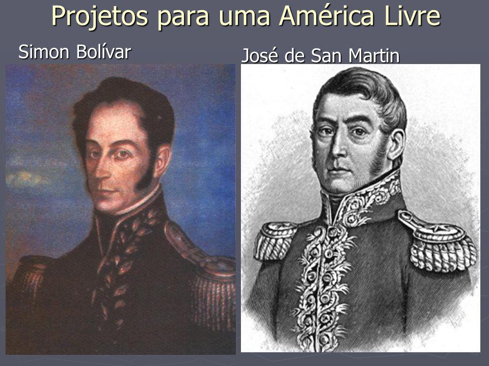 Projetos para uma América Livre Simon Bolívar José de San Martin