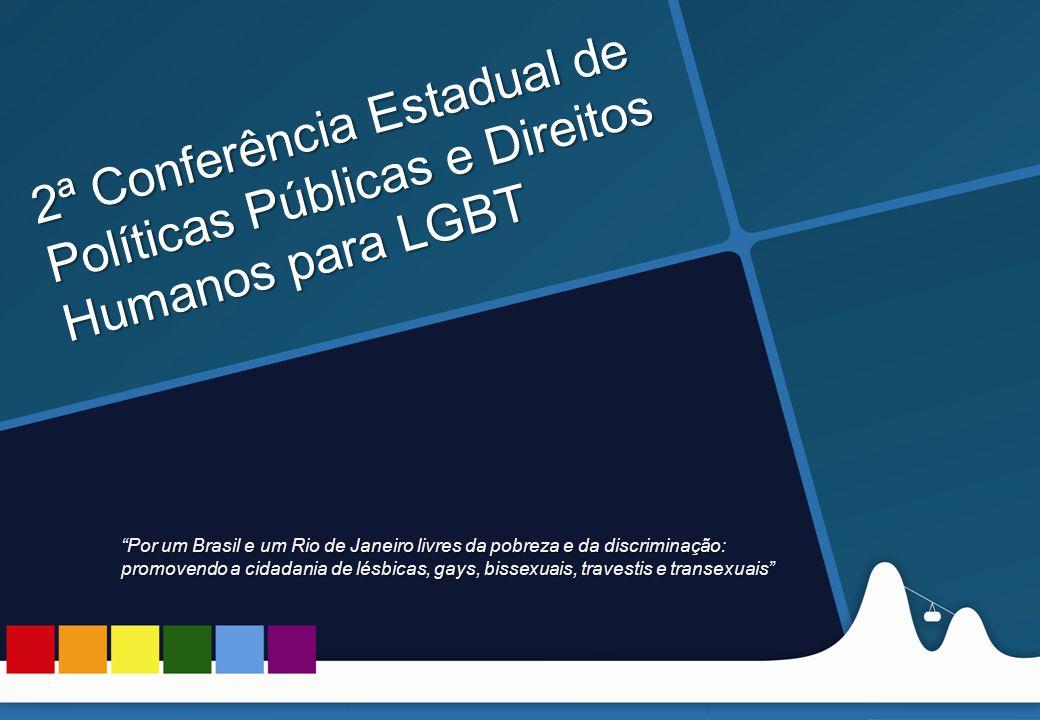 REUNIÃO DAS ASCOMs 2ª Conferência Estadual de Políticas Públicas e Direitos Humanos LGBT 2ª Conferência Estadual de Políticas Públicas e Direitos Humanos para LGBT Por um Brasil e um Rio de Janeiro livres da pobreza e da discriminação: promovendo a cidadania de lésbicas, gays, bissexuais, travestis e transexuais