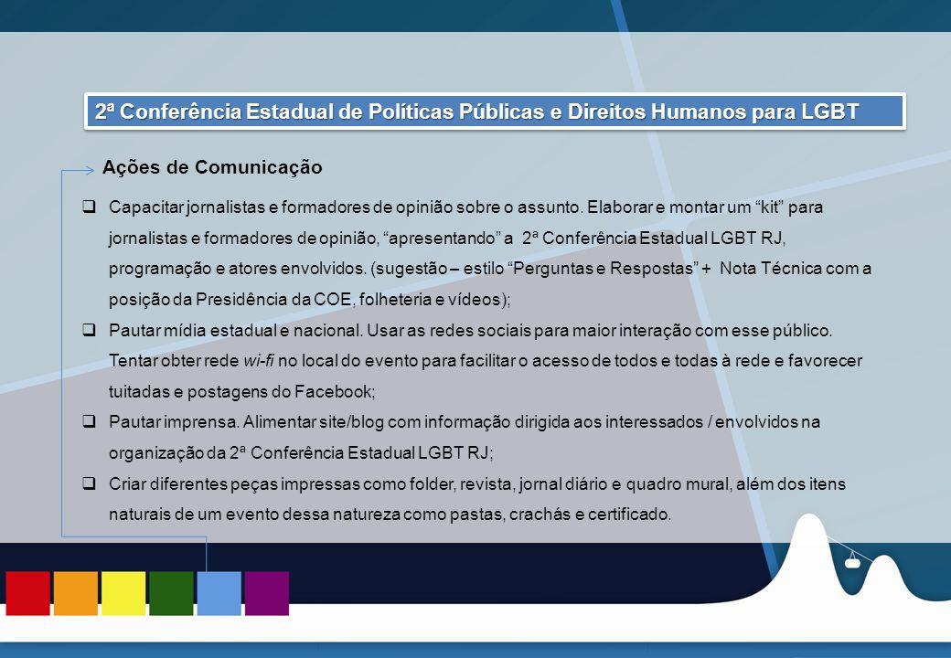 REUNIÃO DAS ASCOMs 2ª Conferência Estadual de Políticas Públicas e Direitos Humanos LGBT 2ª Conferência Estadual de Políticas Públicas e Direitos Humanos LGBT  Capacitar jornalistas e formadores de opinião sobre o assunto.