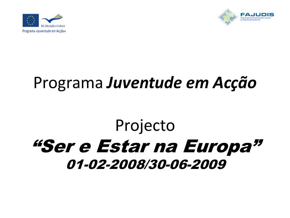 Ser e Estar na Europa Enquadramento Fajudis - Federação das Associações Juvenis do Distrito de Santarém Projecto Ser e Estar na Europa no âmbito do programa Juventude em Acção Acção 1 - Juventude na Europa 1.2 - Iniciativas Jovens Apoiado pela Comissão Europeia