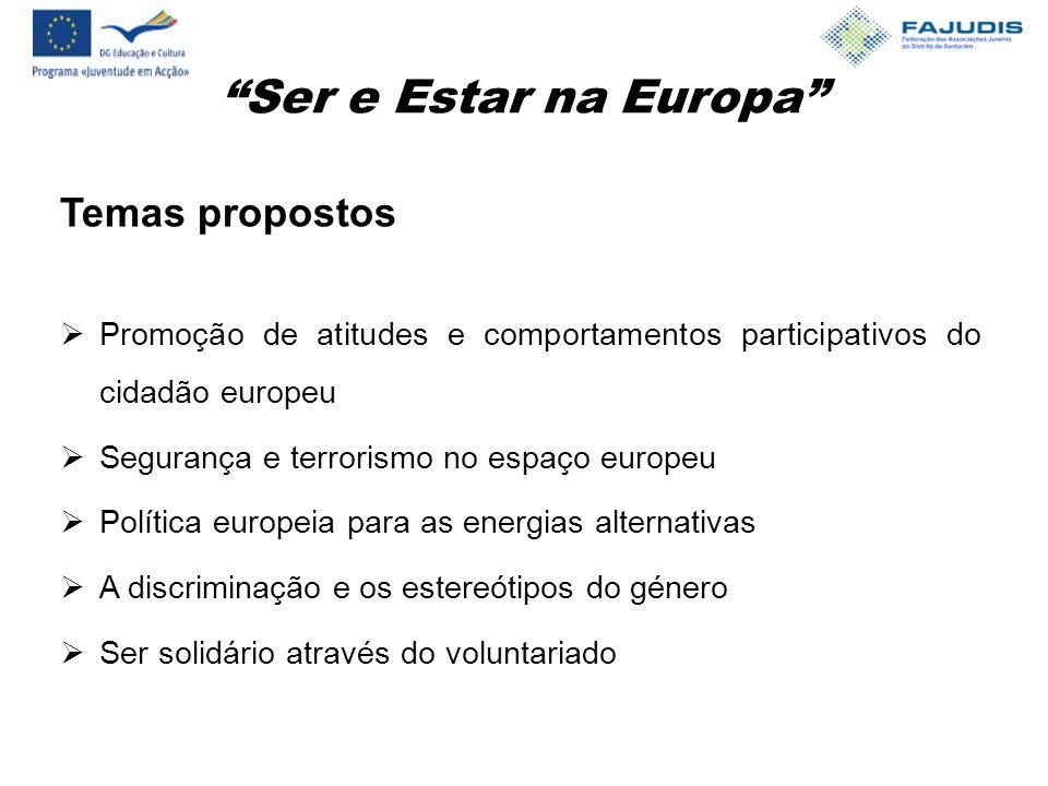 Ser e Estar na Europa Temas propostos  Promoção de atitudes e comportamentos participativos do cidadão europeu  Segurança e terrorismo no espaço europeu  Política europeia para as energias alternativas  A discriminação e os estereótipos do género  Ser solidário através do voluntariado