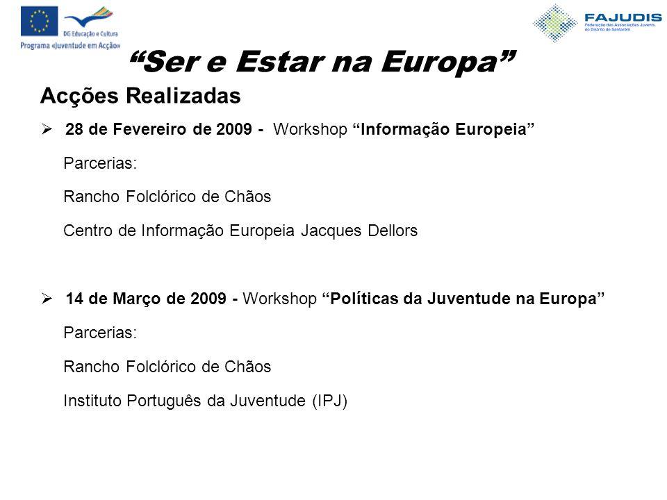 Ser e Estar na Europa Acções Realizadas  28 de Fevereiro de 2009 - Workshop Informação Europeia Parcerias: Rancho Folclórico de Chãos Centro de Informação Europeia Jacques Dellors  14 de Março de 2009 - Workshop Políticas da Juventude na Europa Parcerias: Rancho Folclórico de Chãos Instituto Português da Juventude (IPJ)