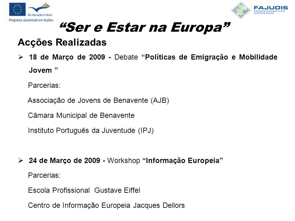 Ser e Estar na Europa Acções Realizadas  18 de Março de 2009 - Debate Políticas de Emigração e Mobilidade Jovem Parcerias: Associação de Jovens de Benavente (AJB) Câmara Municipal de Benavente Instituto Português da Juventude (IPJ)  24 de Março de 2009 - Workshop Informação Europeia Parcerias: Escola Profissional Gustave Eiffel Centro de Informação Europeia Jacques Dellors