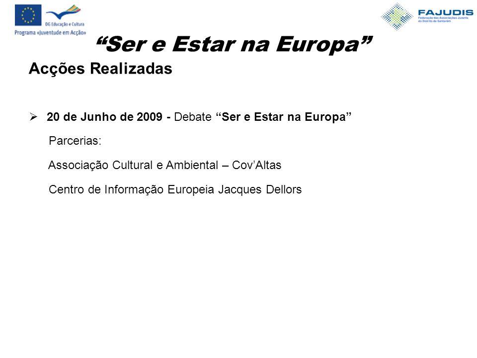 Ser e Estar na Europa Acções Realizadas  20 de Junho de 2009 - Debate Ser e Estar na Europa Parcerias: Associação Cultural e Ambiental – Cov'Altas Centro de Informação Europeia Jacques Dellors
