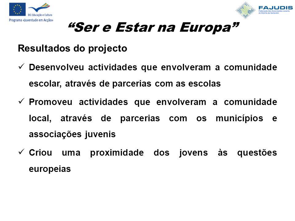 Ser e Estar na Europa Resultados do projecto Desenvolveu actividades que envolveram a comunidade escolar, através de parcerias com as escolas Promoveu actividades que envolveram a comunidade local, através de parcerias com os municípios e associações juvenis Criou uma proximidade dos jovens às questões europeias