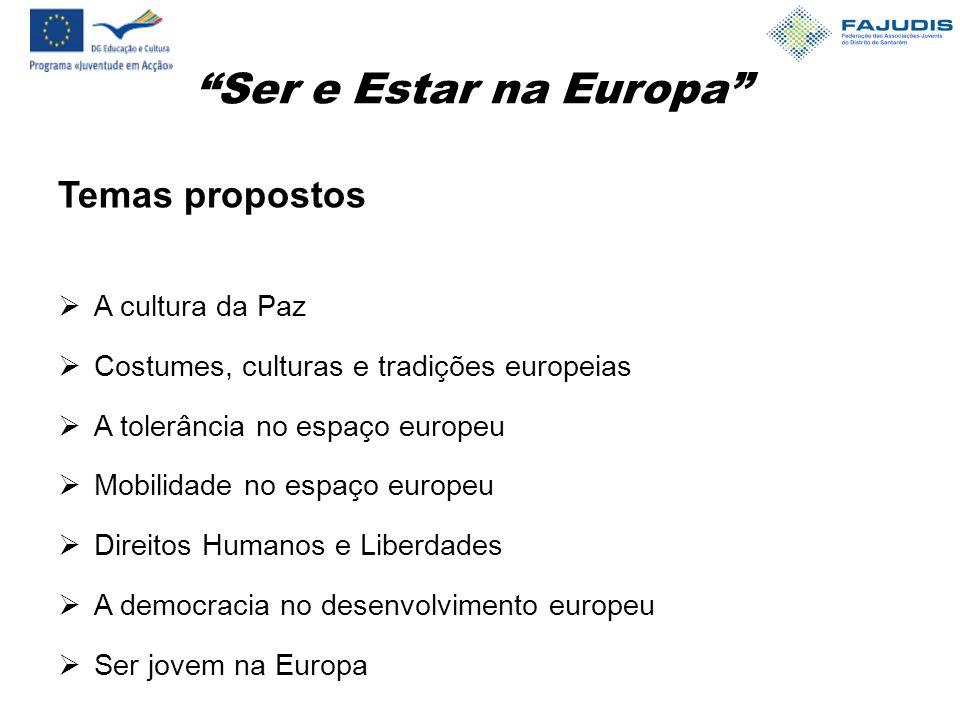 Ser e Estar na Europa Temas propostos  A cultura da Paz  Costumes, culturas e tradições europeias  A tolerância no espaço europeu  Mobilidade no espaço europeu  Direitos Humanos e Liberdades  A democracia no desenvolvimento europeu  Ser jovem na Europa