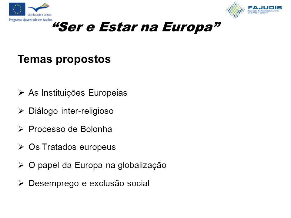 Ser e Estar na Europa Temas propostos  As Instituições Europeias  Diálogo inter-religioso  Processo de Bolonha  Os Tratados europeus  O papel da Europa na globalização  Desemprego e exclusão social