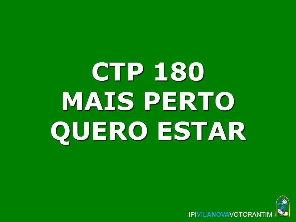 CTP 180 MAIS PERTO QUERO ESTAR IPIVILANOVAVOTORANTIM