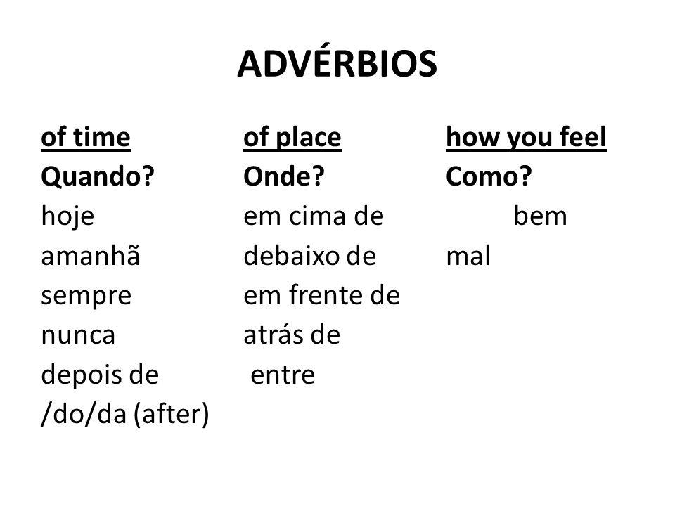 ADVÉRBIOS of timeof placehow you feel Quando?Onde?Como.