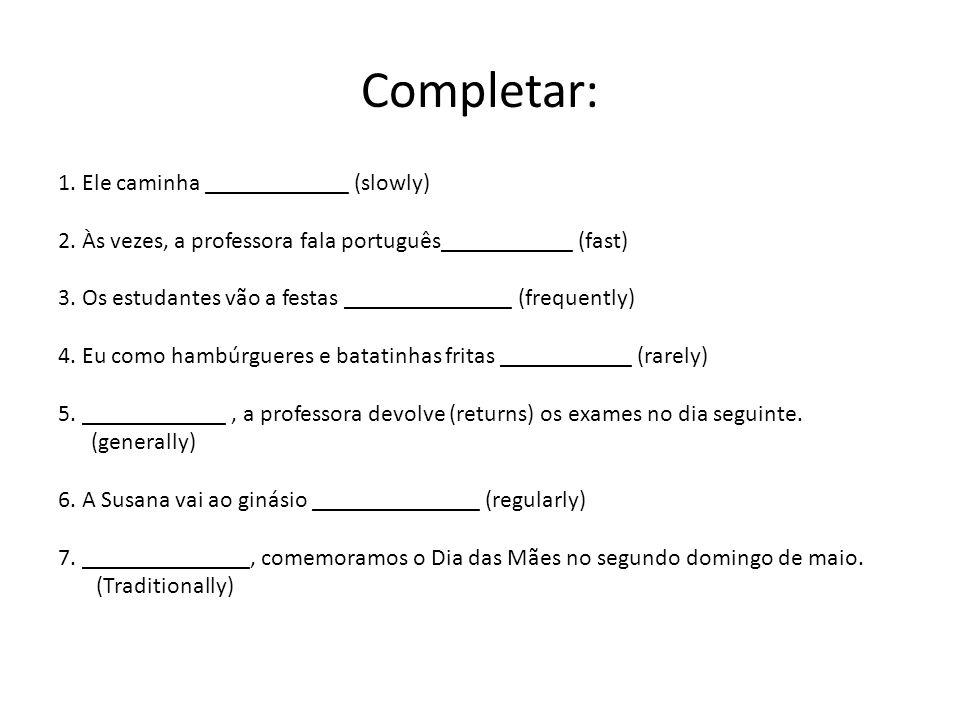 Completar: 1.Ele caminha ____________ (slowly) 2.