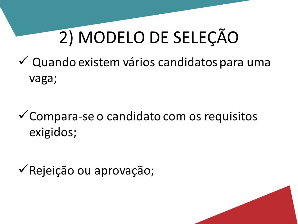 2) MODELO DE SELEÇÃO Quando existem vários candidatos para uma vaga; Compara-se o candidato com os requisitos exigidos; Rejeição ou aprovação;