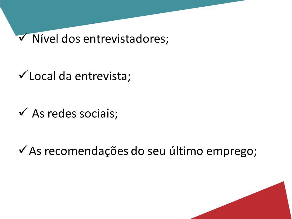 Nível dos entrevistadores; Local da entrevista; As redes sociais; As recomendações do seu último emprego;
