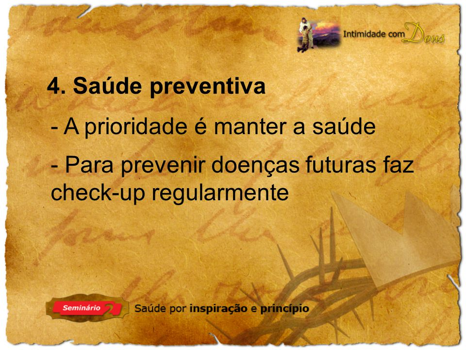 - Para prevenir doenças futuras faz check-up regularmente 4. Saúde preventiva - A prioridade é manter a saúde