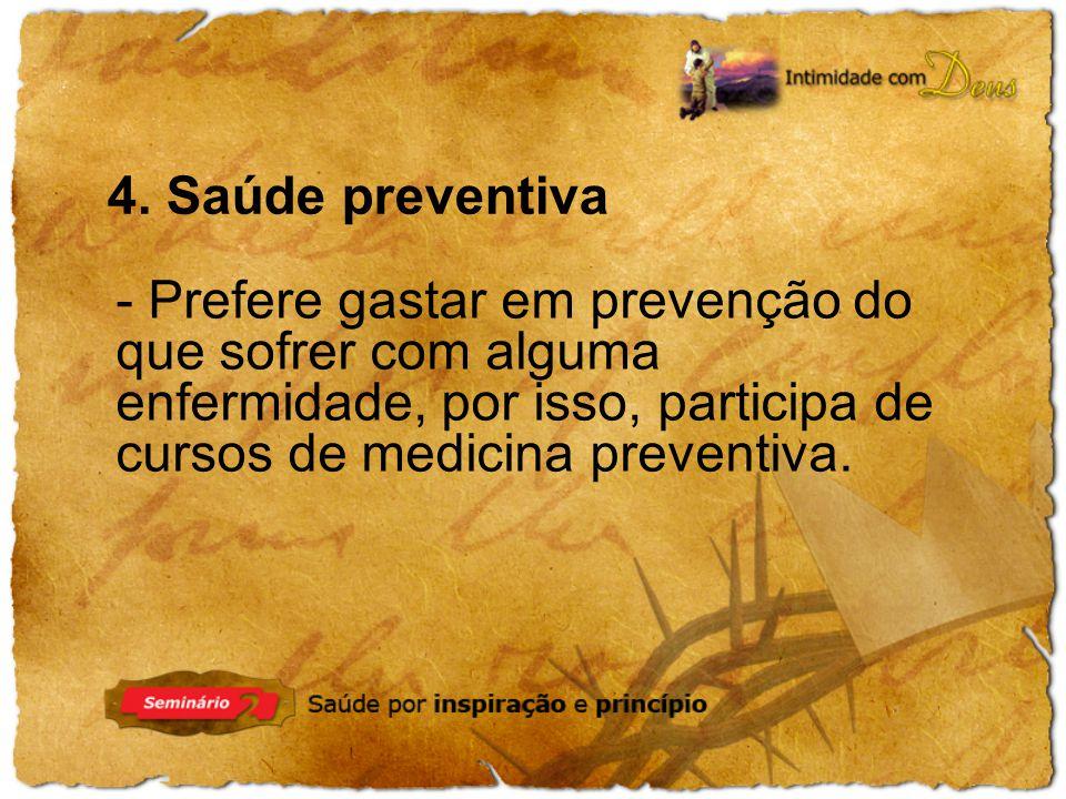 - Prefere gastar em prevenção do que sofrer com alguma enfermidade, por isso, participa de cursos de medicina preventiva. 4. Saúde preventiva